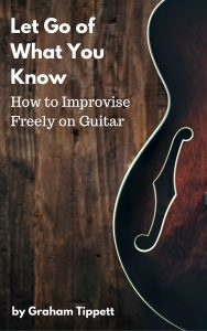 Let Go of What You Know - How to Improvise Freely on Guitar